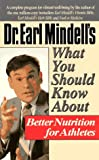 Dr. Earl Mindell's What You Should Know about Better Nutrition for Athletes, Earl L. Mindell, 0879837500
