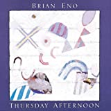 Thursday Afternoon by Eno, Brian (2013-04-12)