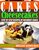 #7: Cakes: Cheesecakes– Step by Step Recipes of Decadent Cakes (Cookbook: Bake the Cake Book 3)