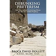 """Debunking Preterism: How Over-Realized Eschatology Misses the """"Not Yet"""" of Bible Prophecy"""
