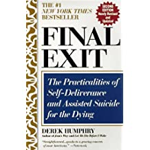 Final Exit (Second Edition): The Practicalities of Self-Deliverance and Assisted Suicide for the Dying