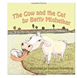 The Cow and the Cat, Betty Misheiker, 147741097X