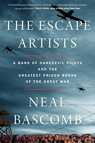 The Escape Artists: A Band of Daredevil Pilots and the Greatest Prison Break of the Great War