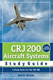 CRJ 200 Aircraft Systems Study Guide : A Study Guide for the CRJ 200, Boone, Aaron, 0979076749