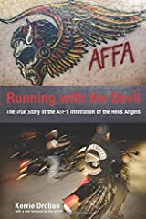 Running with the Devil: The True Story Of The Atf's Infiltration Of The Hells Angels Paperback