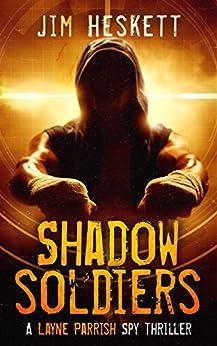 Shadow Soldiers: A Layne Parrish Spy Thriller by [Heskett, Jim]