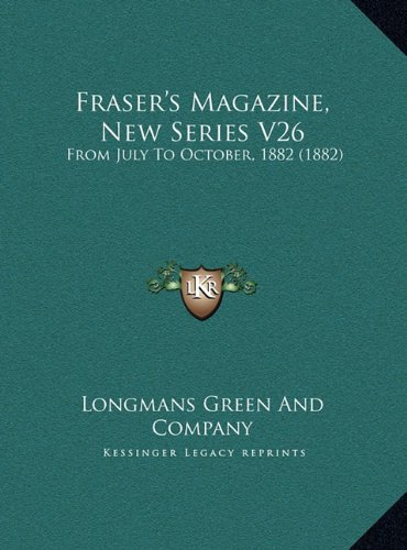 Read Online Fraser's Magazine, New Series V26: From July To October, 1882 (1882) PDF
