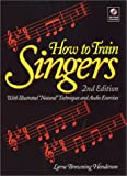 How to Train Singers: With Illustrated Natural Techniques & Audio Exercises