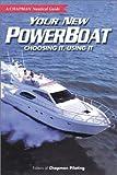 : Your New Powerboat: Choosing It, Using It (A Chapman Nautical Guide)