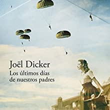 Los últimos días de nuestros padres [The Last Days of Our Fathers] | Livre audio Auteur(s) : Joël Dicker Narrateur(s) : Juan Magraner