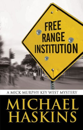 Free Range Institution: A Mick Murphy Key West Mystery (A Mick Murphy Key West Series Book 2) by [Haskins,Michael]