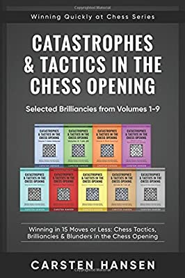 Catastrophes & Tactics in the Chess Opening - Selected Brilliancies from Volumes 1-9: Winning in 15 Moves or Less: Chess Tactics, Brilliancies & ... Opening (Winning Quickly at Chess Series)