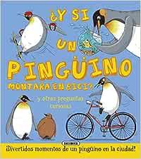 y Si Un Pingüino Montara En Bici: Amazon.es: Bédoyère, Camilla de la, Bitskoff, Aleksei: Libros