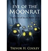 Cooley, Trevor H [ Eye of the Moonrat: The Bowl of Souls: Book One ] [ EYE OF THE MOONRAT: THE BOWL OF SOULS: BOOK ONE ] May - 2012 { Paperback }