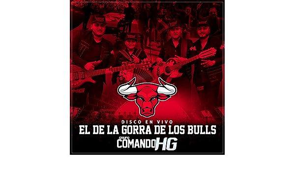 El De La Gorra De Los Bulls (Disco En Vivo 2017) by Grupo Comando Hg on Amazon Music - Amazon.com