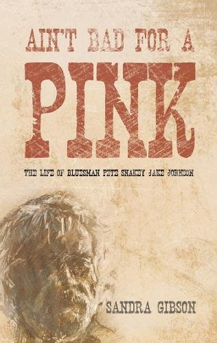 Ain't Bad for a Pink: The Life of Bluesman Pete 'Snakey Jake' Johnson