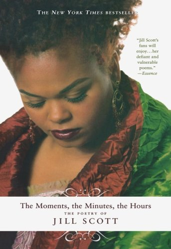 The Moments, the Minutes, the Hours: The Poetry of Jill Scott by Scott, Jill