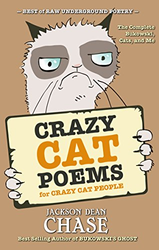 Crazy Cat Poems for Crazy Cat People: The Complete Bukowski, Cats, and Me (Best of Raw Underground Poetry Book (Beatnik Cat)