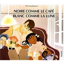 NOIRE COMME LE CAFÉ BLANC COMME LA LUNE