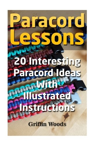 Paracord Lessons: 20 Interesting Paracord Ideas With Illustrated Instructions ()