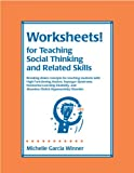 Worksheets! for Teaching Social Thinking and Related Skills, Winner, Michelle Garcia, 0970132034