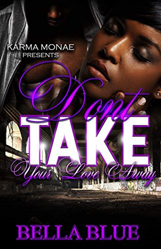 Download for free Don't Take Your Love Away