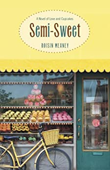 Semi-Sweet: A Novel of Love and Cupcakes by [Meaney, Roisin]