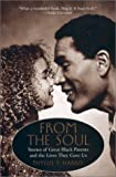 From the Soul: Stories of Great Black Parents & the Lives They Gave Us