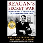 Reagan's Secret War: The Untold Story of His Fight to Save the World from Nuclear Disaster | Martin Anderson,Annelise Anderson