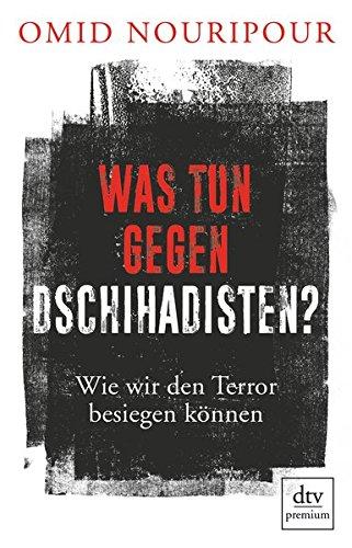 Was tun gegen Dschihadisten?: Wie wir den Terror besiegen können
