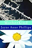 MotherKind, Jayne Anne Phillips, 0375401946