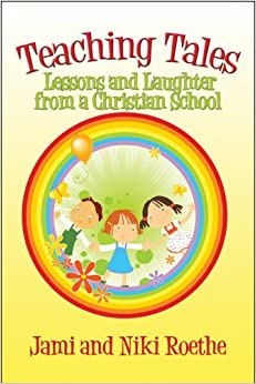 Teaching Tales: Lessons and Laughter from a Christian School