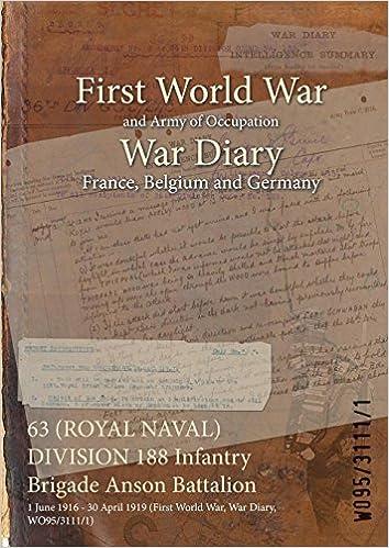 Amazon-kirjat ladataan Androidiin 63 (ROYAL NAVAL) DIVISION 188 Infantry Brigade Anson Battalion : 1 June 1916 - 30 April 1919 (First World War, War Diary, WO95/3111/1) FB2 B019WRV1SG