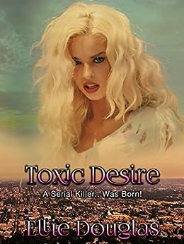 Toxic Desire by [Douglas, Ellie]