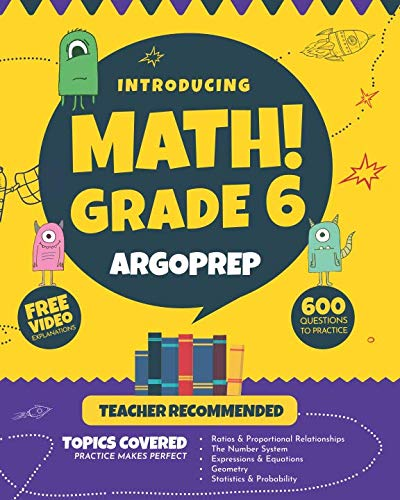 Introducing MATH! Grade 6 by ArgoPrep: 600+ Practice Questions + Comprehensive Overview of Each Topic + Detailed Video Explanations Included  | 6th Grade Math Workbook 6th Grade Books Math