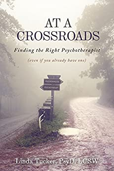 At a Crossroads: Finding the Right Psychotherapist (Even If You Already Have One) by [Tucker, Dr. Linda]