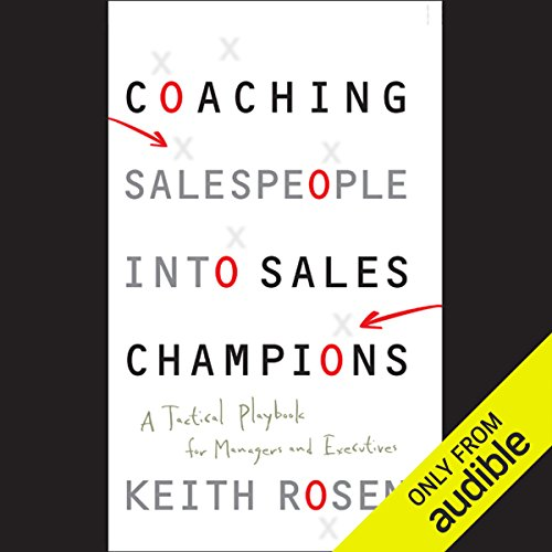 Coaching Salespeople into Sales Champions: A Tactical Playbook for Managers and Executives by Audible Studios