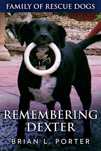 Remembering Dexter (Family Of Rescue Dogs Book 5) by [Porter, Brian L.]
