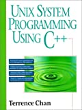 Unix System Programming Using C by Terrence Chan (1996-10-07)