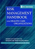 Risk Management Handbook for Health Care Organizations, 4th Edition