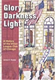img - for Glory, Darkness, Light: A History of the Union League Club of Chicago book / textbook / text book