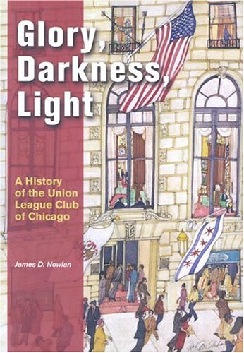 League Club - Glory, Darkness, Light: A History of the Union League Club of Chicago