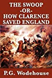 The Swoop -Or- How Clarence Saved England, P. G. Wodehouse, 1604598344