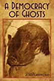 A Democracy of Ghosts by John Griswold front cover