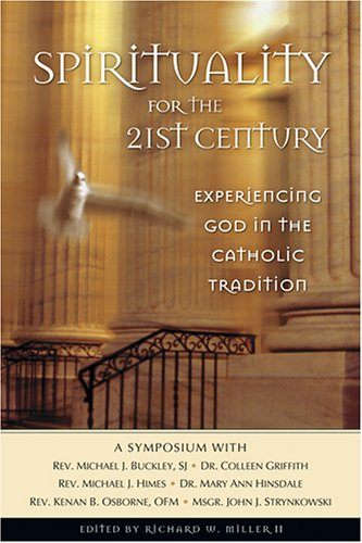 Spirituality for the 21st Century: Experiencing God in the Catholic Tradition