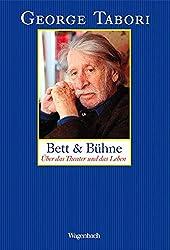 Bett & Bühne: Über das Theater und das Leben. Essays, Artikel, Polemiken