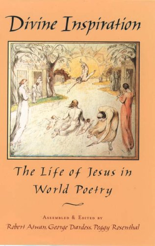 Divine Inspiration: The Life of Jesus in World Poetry by Robert Atwan Geroge Dardess and Peggy Rosenthal