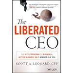 The Liberated CEO: The 9-Step Program to Running a Better Business So It Doesn't Run You | Scott A. Leonard