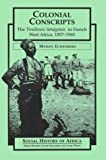 Colonial Conscripts : The Tirailleurs Senegalais in French West Africa, 1857-1960, Echenberg, Myron, 0435080520