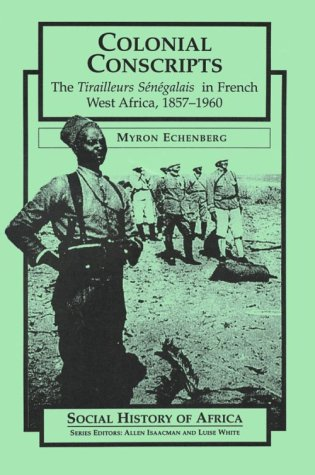 Colonial Conscripts: The Tirailleurs Senegalais in French West Africa, 1857-1960 (Social History of Africa (Paperback)) by Heinemann